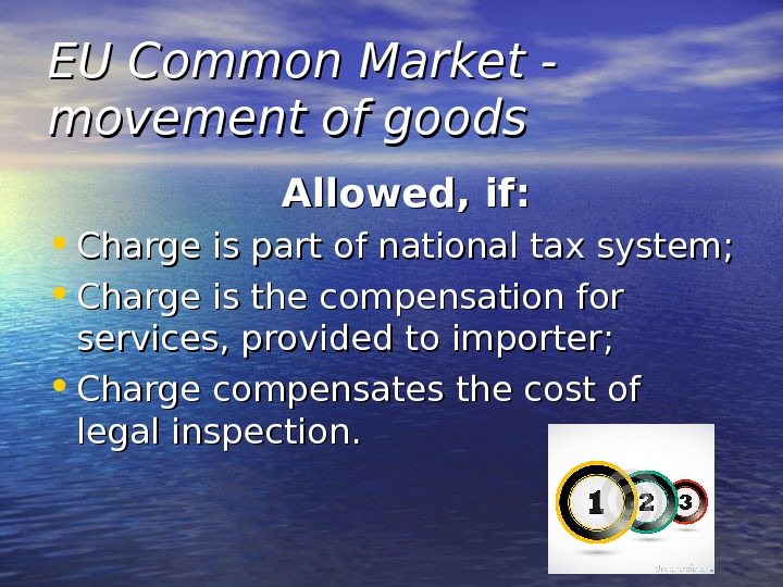 EU Common Market - movement of goods Allowed, if:  • Charge is part of national