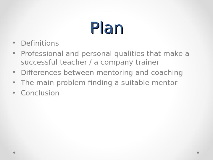 Plan • Definitions • Professional and personal qualities that make a successful teacher / a company