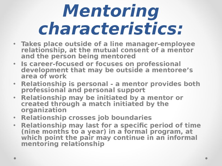 Mentoring characteristics:  • Takes place outside of a line manager-employee relationship, at the mutual consent