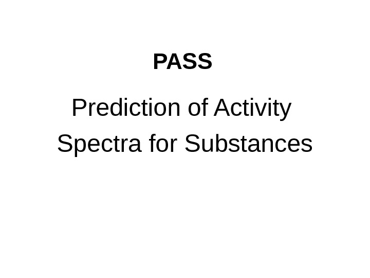 PASS Prediction of Activity Spectra for Substances