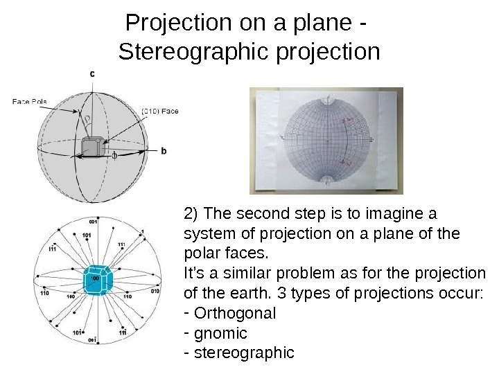 Projection on a plane - S tereographic projection 2) The second step is to
