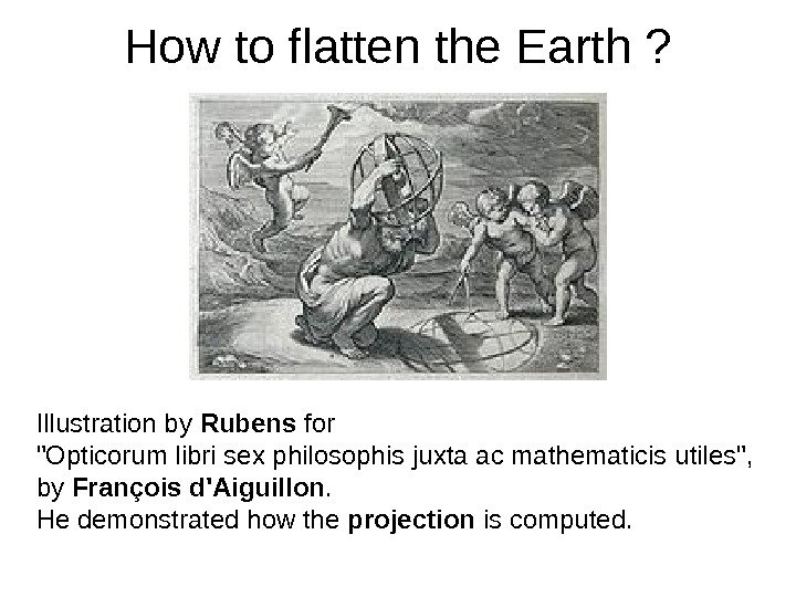 How to flatten the Earth ? Illustration by Rubens for Opticorum libri sex philosophis
