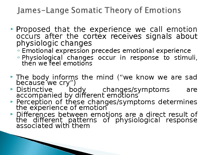 Proposed that the experience we call emotion occurs after the cortex receives signals about physiologic