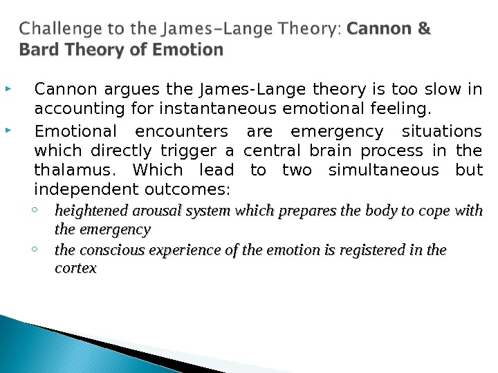 Cannon argues the James-Lange theory is too slow in accounting for instantaneous emotional feeling.