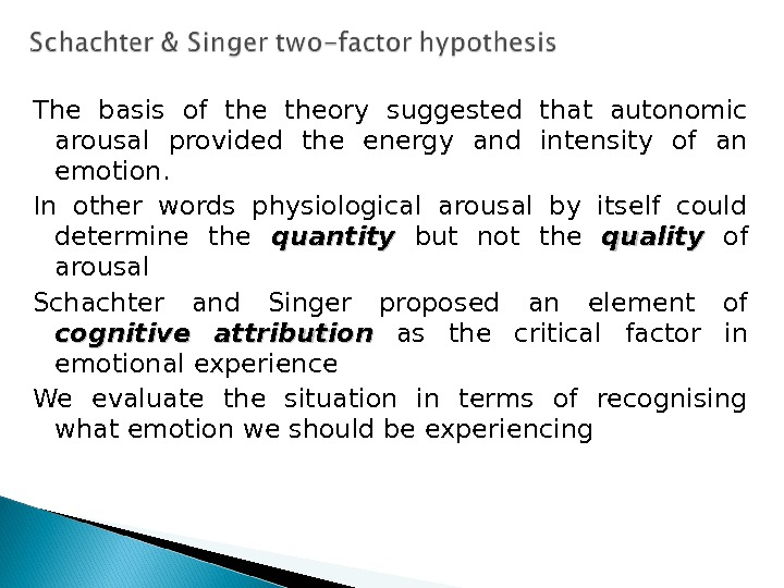 The basis of theory suggested that autonomic arousal provided the energy and intensity of an emotion.