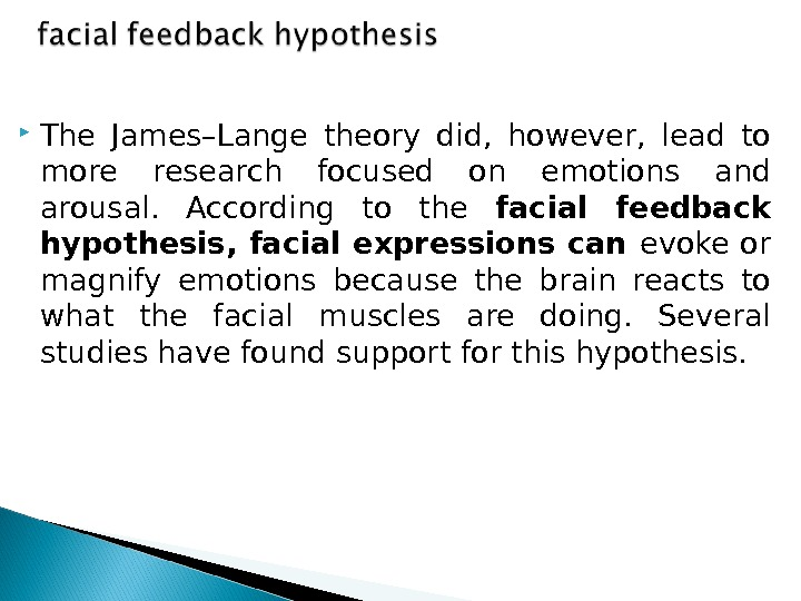 The James–Lange theory did,  however,  lead to more research focused on emotions and
