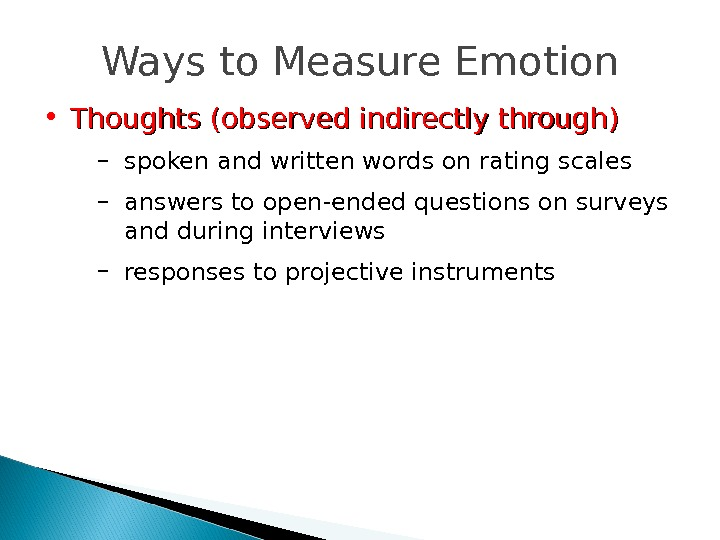 Ways to Measure Emotion • Thoughts (observed indirectly through) – spoken and written words on rating