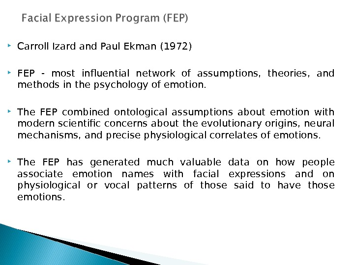 Carroll Izard  and Paul Ekman (1972) FEP - most influential network of assumptions,