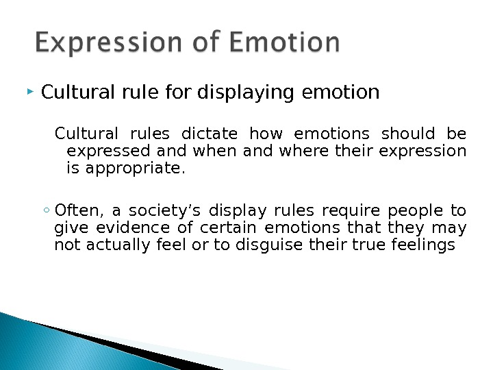 Cultural rule for displaying emotion Cultural rules dictate how emotions should be expressed and when