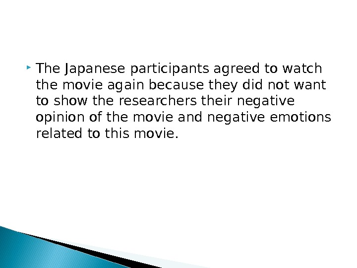 The Japanese participants agreed to watch the movie again because they did not want to