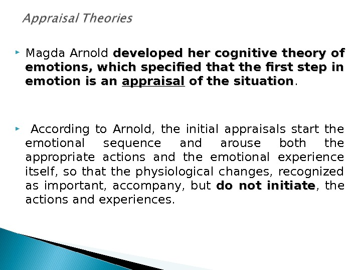Magda Arnold developed her cognitive theory  of of emotions, which specified that the first