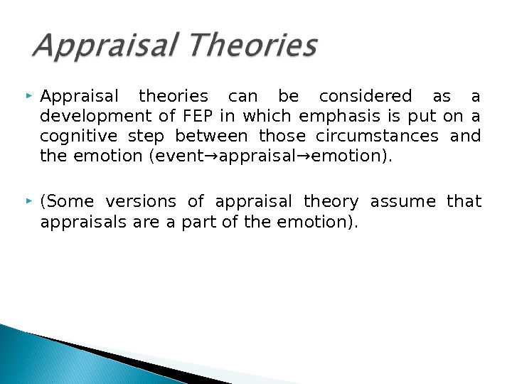 Appraisal theories can be considered as a development of FEP in which emphasis is put