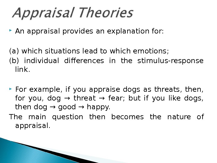 An appraisal provides an explanation for: (a) which situations lead to which emotions; (b) individual