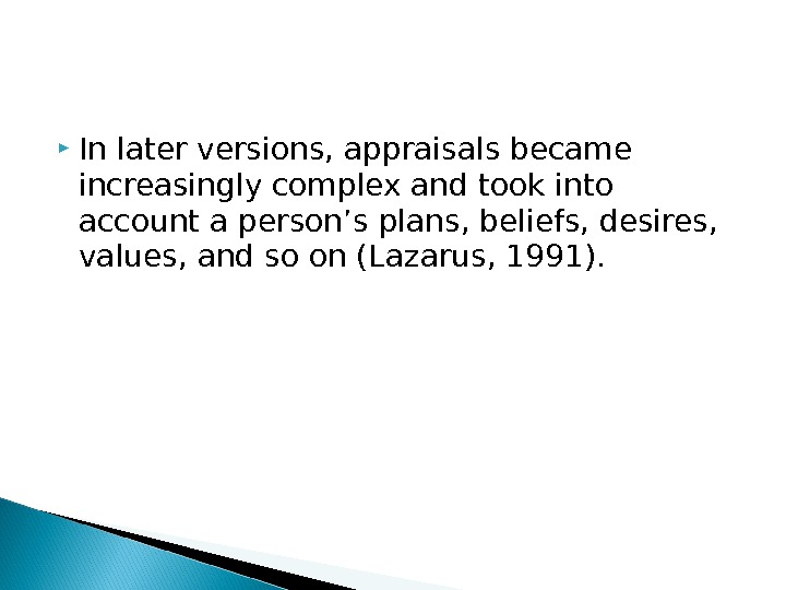 In later versions, appraisals became increasingly complex and took into account a person's plans, beliefs,