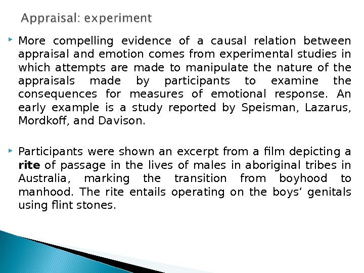 More compelling evidence of a causal relation between appraisal and emotion comes from experimental studies