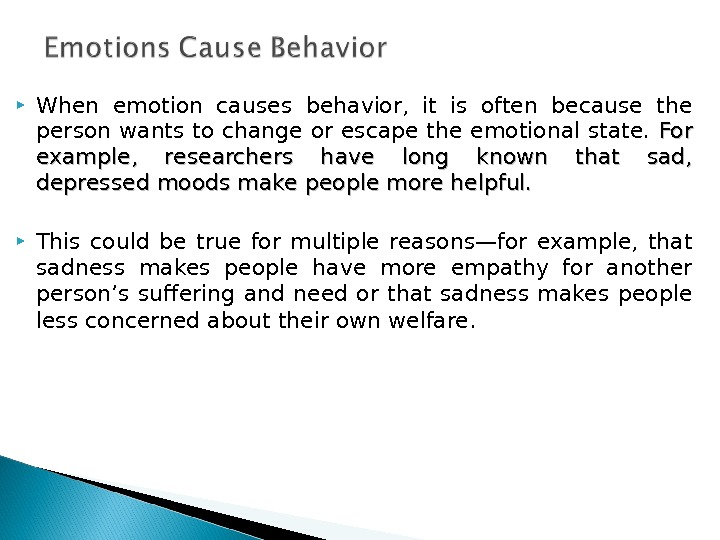 When emotion causes behavior,  it is often because the person wants to change or