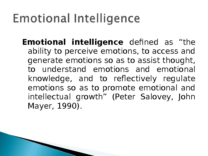 "Emotional intelligence defined  as ""the ability to perceive emotions, to access and generate emotions so"