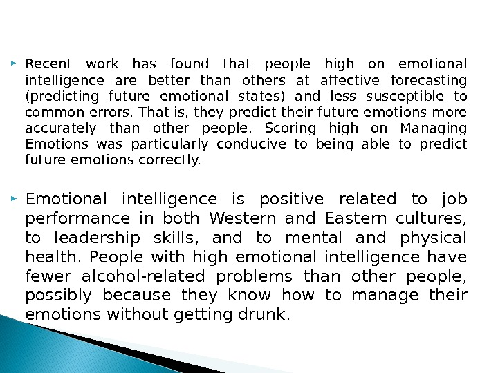 Recent work has found that people high on emotional intelligence are better than others at