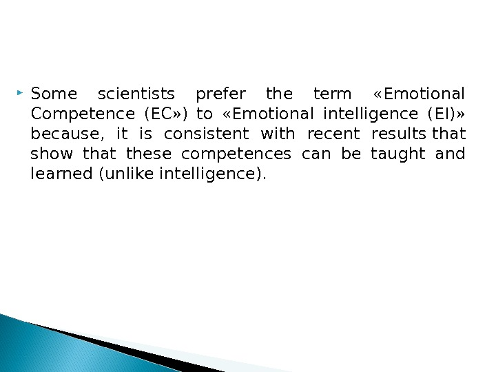 Some scientists prefer the term  «Emotional Competence (EC» ) to  «Emotional intelligence (EI)»