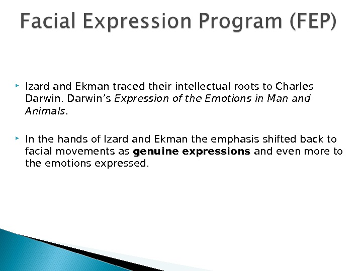 Izard and Ekman traced their intellectual roots to Charles Darwin's Expression of the Emotions in