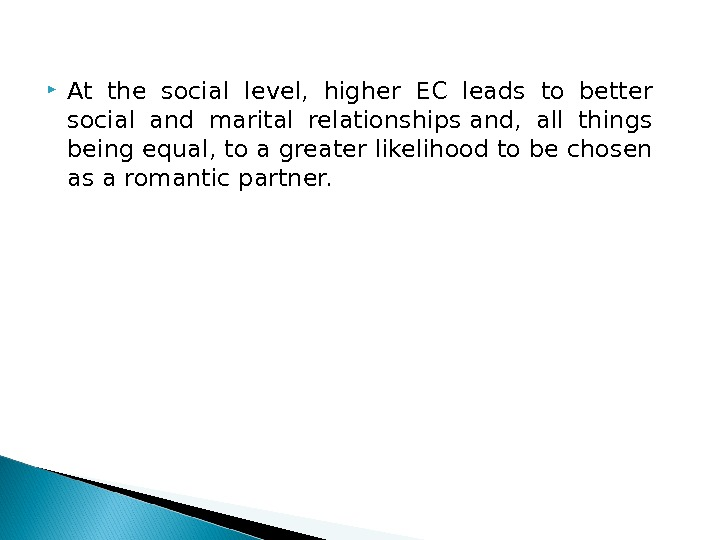 At the social level,  higher EC leads to better social and marital relationshipsand,