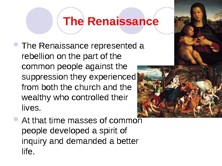 The Renaissance represented a rebellion on the part of the common people against the