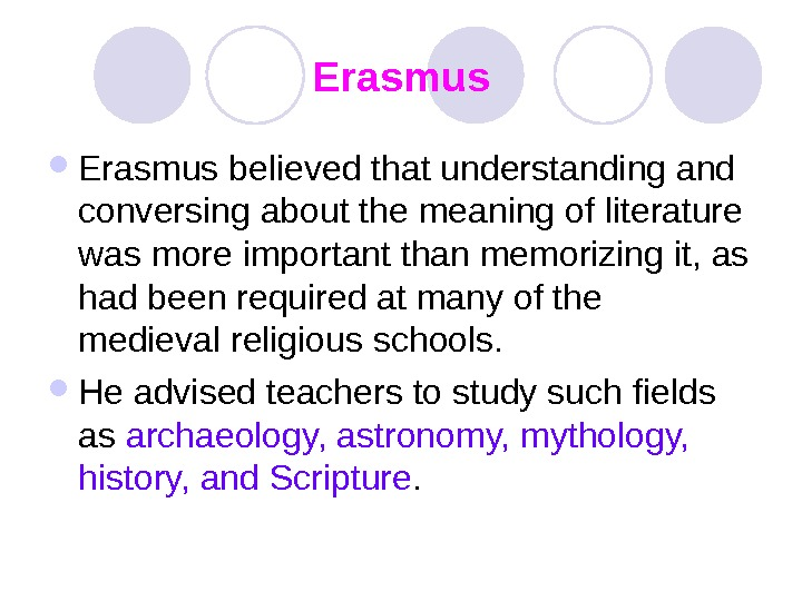 Erasmus believed that understanding and conversing about the meaning of literature was more important
