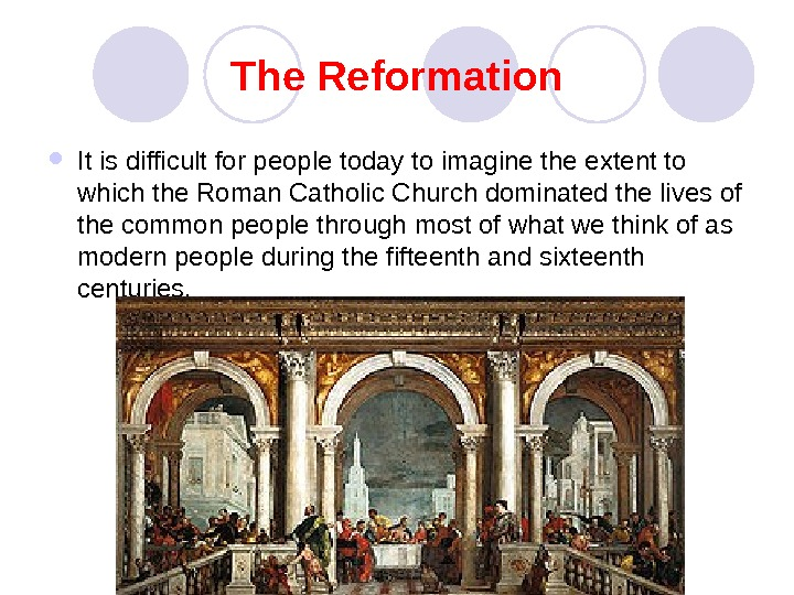 The Reformation It is difficult for people today to imagine the extent to which