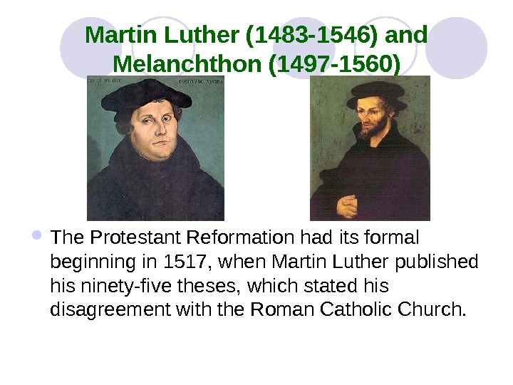 Martin Luther (1483 -1546) and Melanchthon (1497 -1560) The Protestant Reformation had its formal