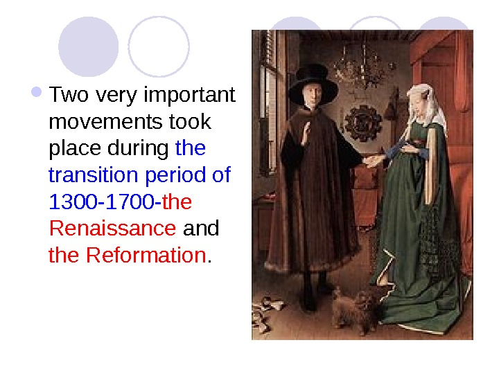 Two very important movements took place during the transition period of 1300 -1700 -