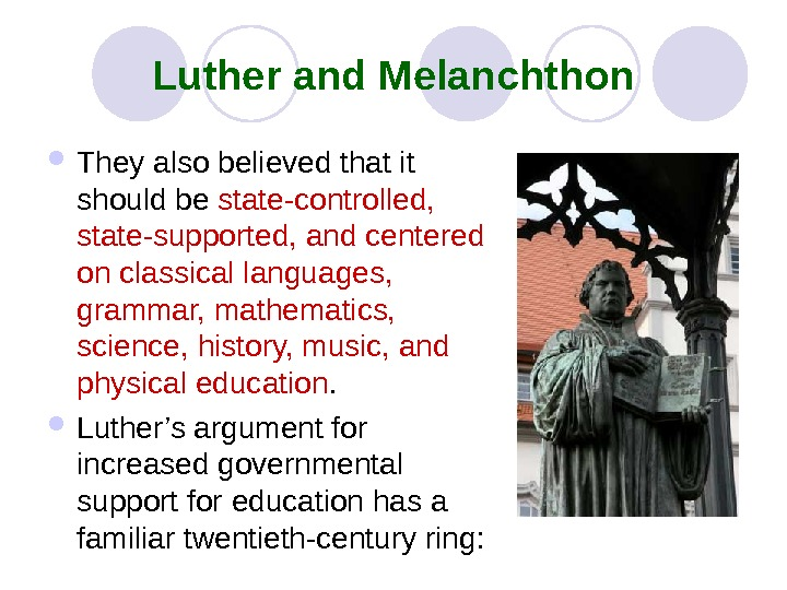 Luther and Melanchthon They also believed that it should be state-controlled,  state-supported, and