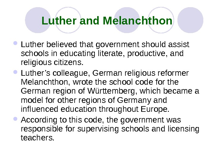 Luther and Melanchthon Luther believed that government should assist schools in educating literate, productive,