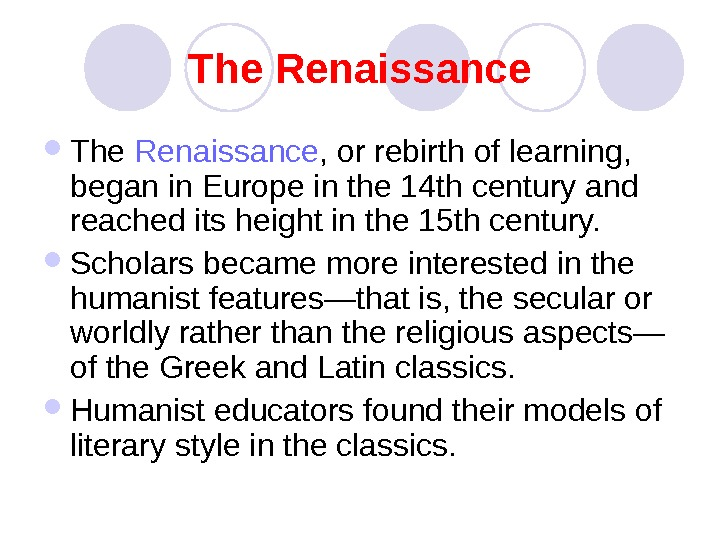 The Renaissance , or rebirth of learning,  began in Europe in the 14