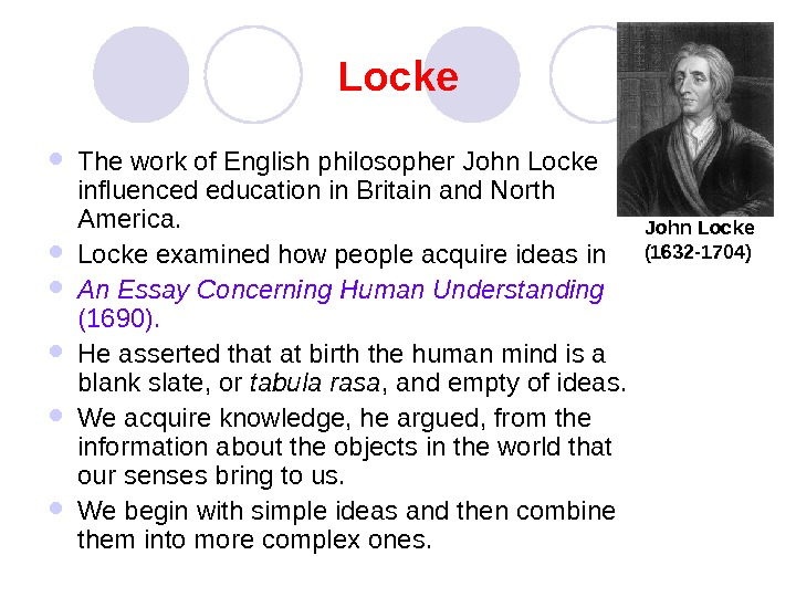 Locke The work of English philosopher John Locke influenced education in Britain and North