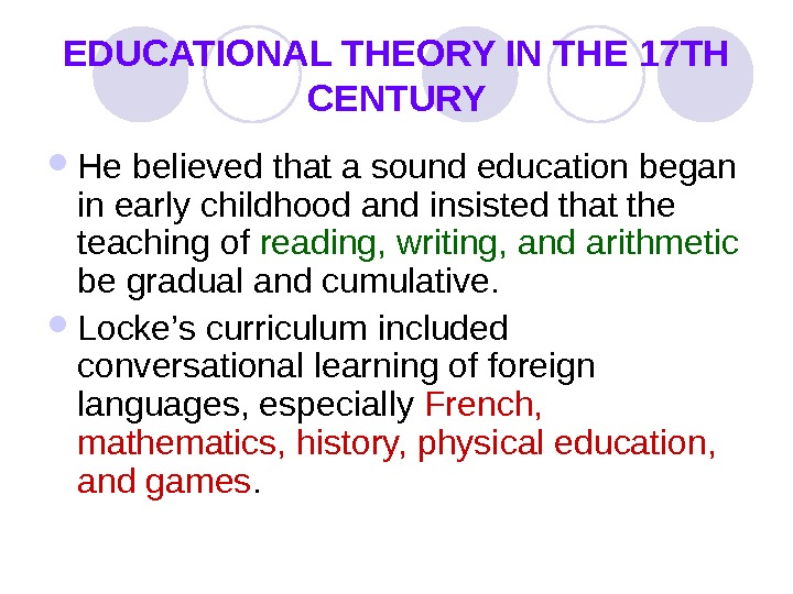 EDUCATIONAL THEORY IN THE 17 TH CENTURY He believed that a sound education began