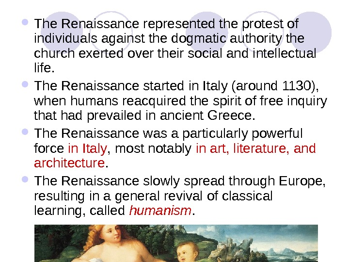 The Renaissance represented the protest of individuals against the dogmatic authority the church exerted