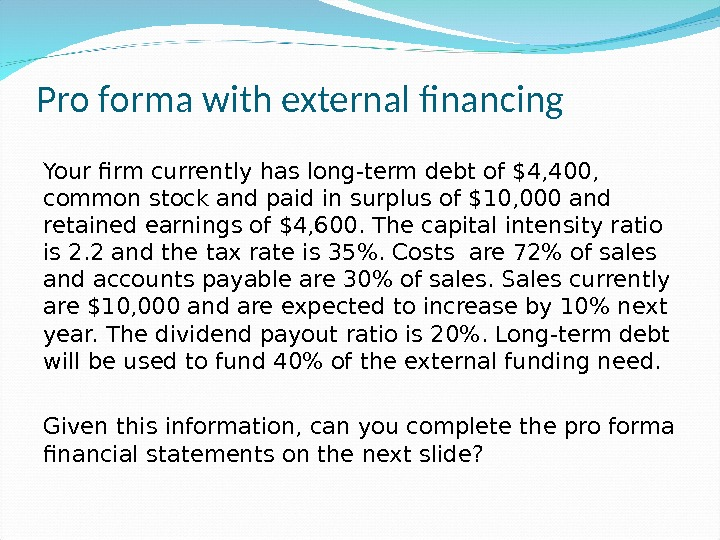 Pro forma with external financing Your firm currently has long-term debt of $4, 400,  common