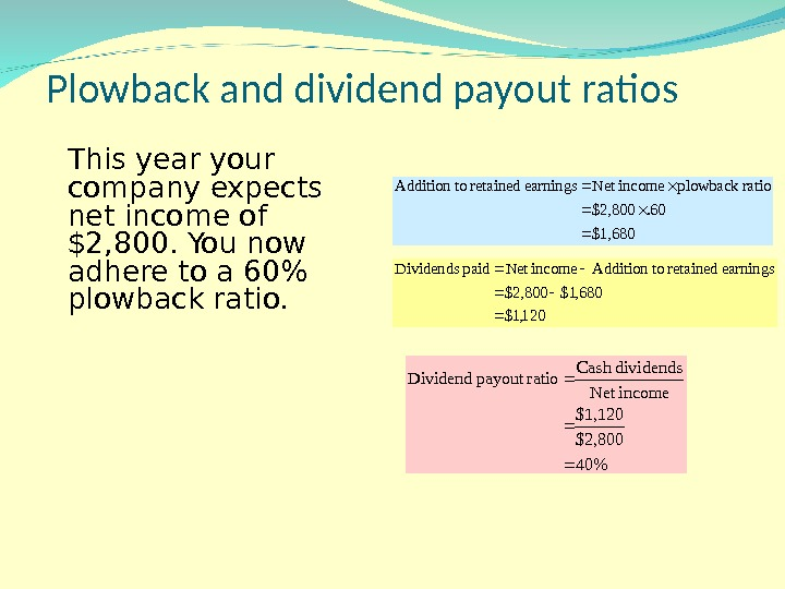 Plowback and dividend payout ratios This year your company expects net income of $2, 800. You