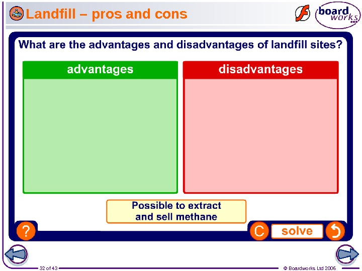32 of 43 © Boardworks Ltd 2006 Landfill – pros and cons