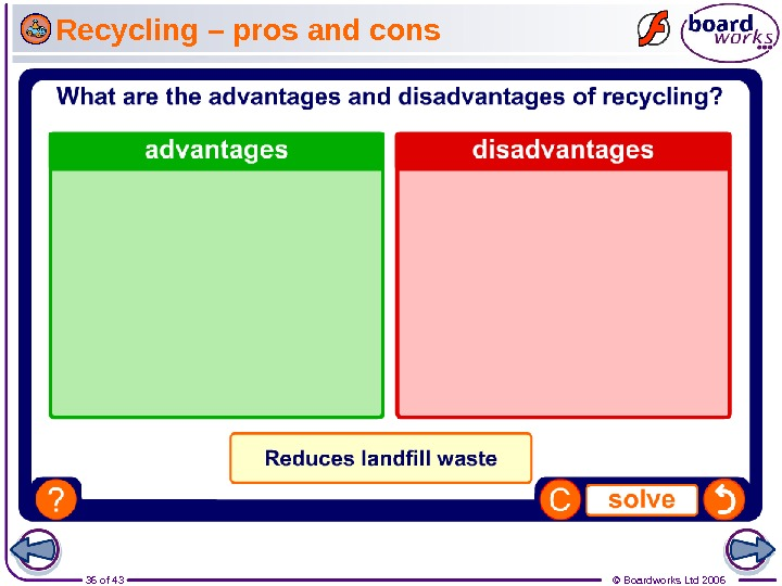 36 of 43 © Boardworks Ltd 2006 Recycling – pros and cons