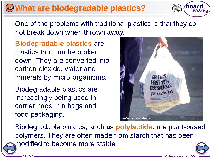 37 of 43 © Boardworks Ltd 2006 Biodegradable plastics are increasingly being used in carrier bags,