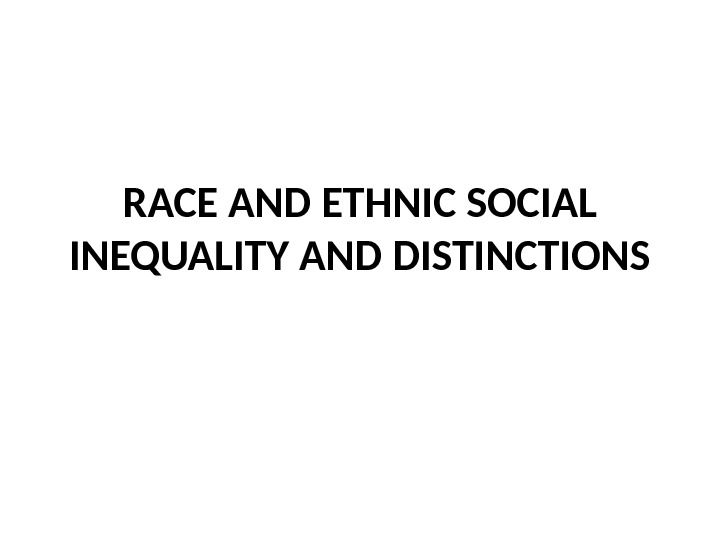 RACE AND ETHNIC SOCIAL INEQUALITY AND DISTINCTIONS