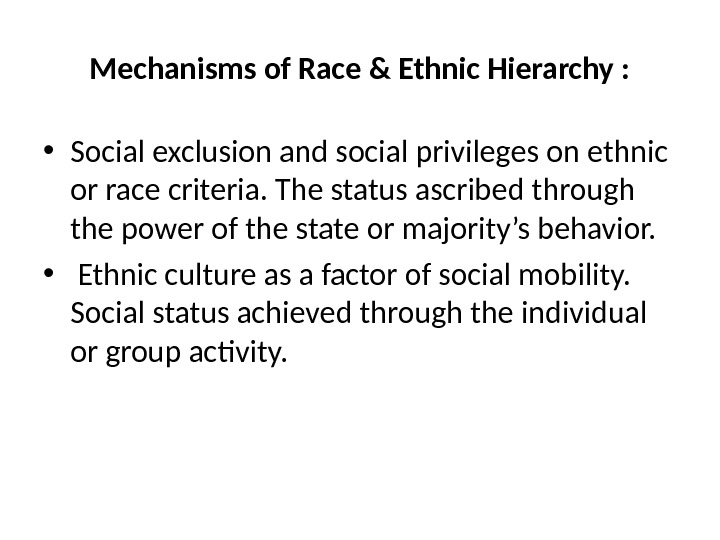Mechanisms of Race & Ethnic Hierarchy :  • Social exclusion and social privileges on ethnic