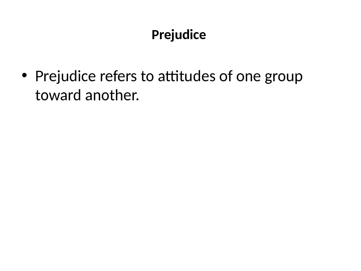Prejudice  • Prejudice refers to attitudes of one group toward another.