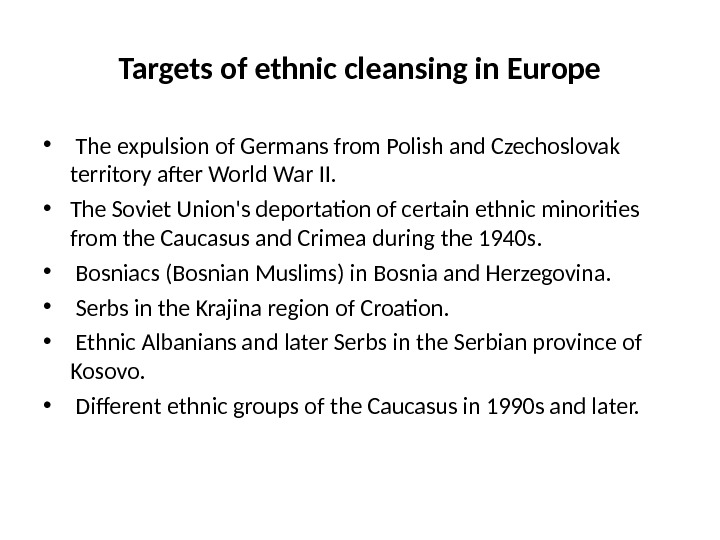Targets of ethnic cleansing in Europe •  The expulsion of Germans from Polish and Czechoslovak
