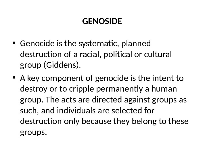 GENOSIDE  • Genocide is the systematic, planned destruction of a racial, political or cultural group