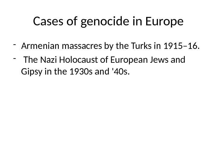 Cases of genocide in Europe - Armenian massacres by the Turks in 1915– 16. -