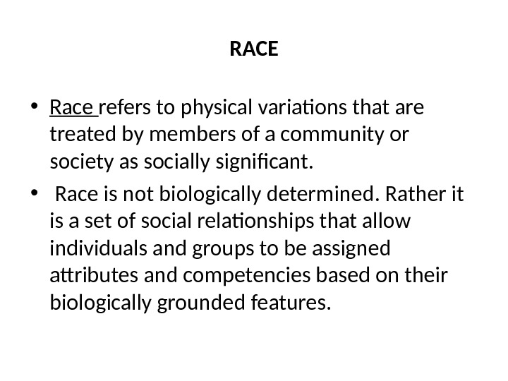 RACE • Race refers to physical variations that are treated by members of a community or