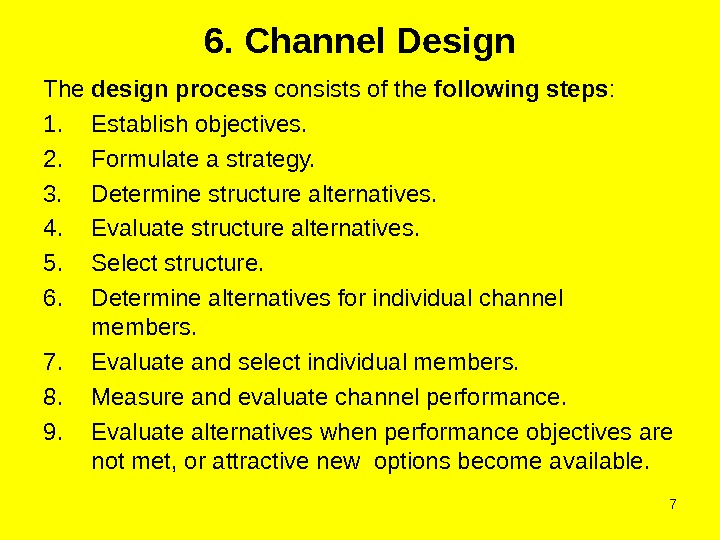 76. Channel Design The design process consists of the following steps :  1. Establish objectives.