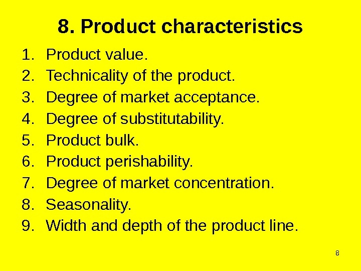 88. Product characteristics 1. Product value. 2. Technicality of the product. 3. Degree of market acceptance.